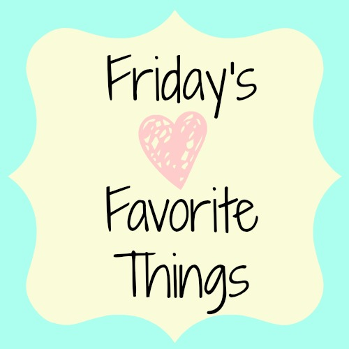 fridays favorite things