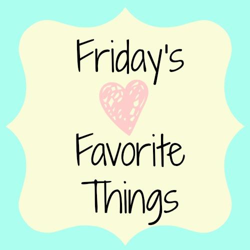fridays favorite things