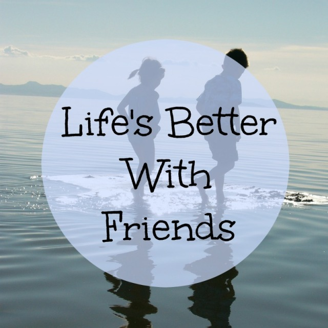 lifes better with friends